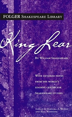 King Lear, William Shakespeare; Barbara A. Mowatt [Editor]; Paul Werstine [Editor];