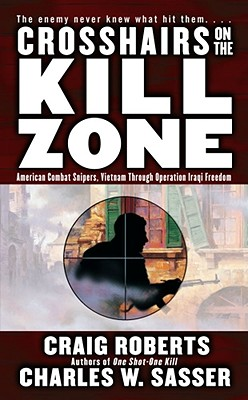 Image for Crosshairs on the Kill Zone : American Combat Snipers Vietnam Through Operation Iraqi Freedom