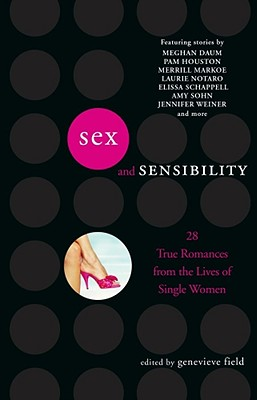 Image for SEX AND SENSIBILITY 28 TRUE ROMANCES FROM THE LIVES OF SINGLE WOMEN