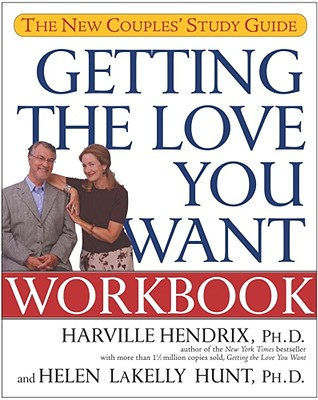 "Getting the Love You Want Workbook: The New Couples' Study Guide, ""Hendrix, Harville,  Hunt, Helen LaKelly"""