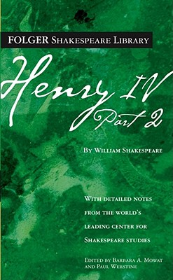 Henry IV, Part II (Folger Shakespeare Library), Shakespeare, William; Mowat, Dr. Barbara A. [Editor]; Werstine Ph.D., Paul [Editor];