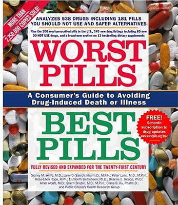 Worst Pills, Best Pills: A Consumer's Guide to Avoiding Drug-Induced Death or Illness, Sidney M. Wolfe, Larry D. Sasich, Peter Lurie