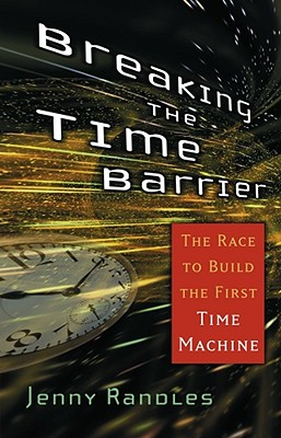 Breaking the Time Barrier: The Race to Build the First Time Machine, Jenny Randles