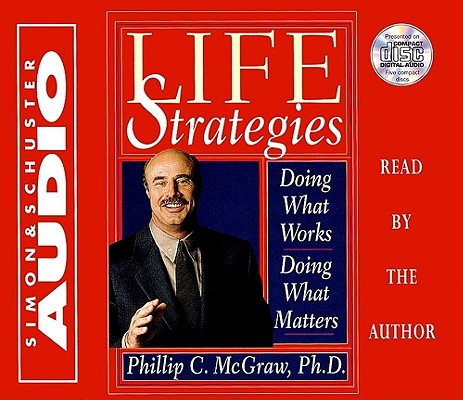 Life Strategies Cd : Doing What Works Doing What Matters, Phillip C. McGraw