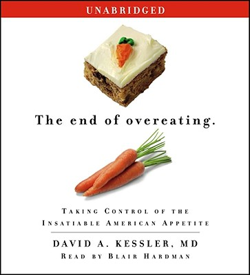 The End of Overeating: Taking Control of the Insatiable American Appetite, Kessler MD M.D., David A.