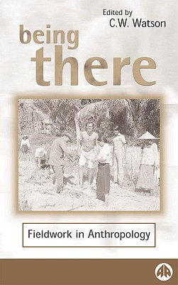 Image for Being There: Fieldwork in Anthropology (Anthropology, Culture and Society)