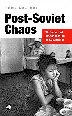 Image for Post-Soviet Chaos: Violence and Dispossession in Kazakhstan (Anthropology, Culture and Society (Hardcover))