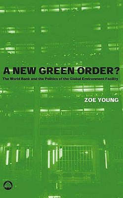 Image for A New Green Order?: The World Bank and the Politics of the Global Environment Facility