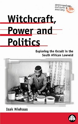 Image for Witchcraft, Power and Politics: Exploring the Occult in the South African Lowveld (Anthropology, Culture and Society)