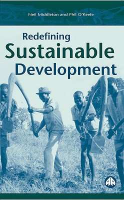 Redefining Sustainable Development, Middleton, Neil; O'Keefe, Phil