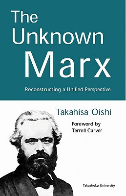 The Unknown Marx: Reconstructing a Unified Perspective, Takahisa Oishi
