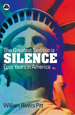 The Greatest Sedition Is Silence: Four Years in America, William Rivers Pitt
