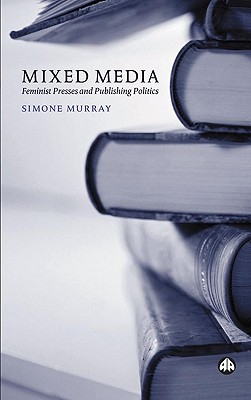 Image for Mixed Media: Feminist Presses and Publishing Politics