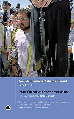 Jewish Fundamentalism In Israel (New Edition), Shahak, Israel; Mezvinsky, Norton