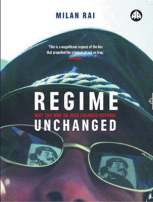 Regime Unchanged: Why the War on Iraq Changed Nothing, Rai, Milan
