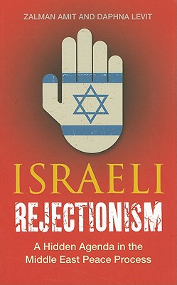 Israeli Rejectionism: A Hidden Agenda in the Middle East Peace Process, Amit, Zalman