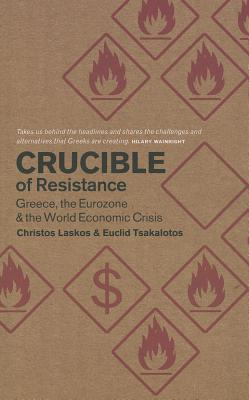 Image for Crucible of Resistance: Greece, the Eurozone and the World Economic Crisis