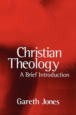 Christian Theology: A Brief Introduction, Gareth Jones (Author)