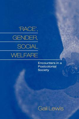 'Race', Gender, Social Welfare: Encounters in a Postcolonial Society, Lewis, Gail