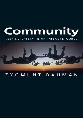Community: Seeking Safety in an Insecure World, Bauman, Zygmunt