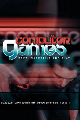 Computer Games: Text, Narrative and Play, Carr, Diane; Buckingham, David; Burn, Andrew; Schott, Gareth