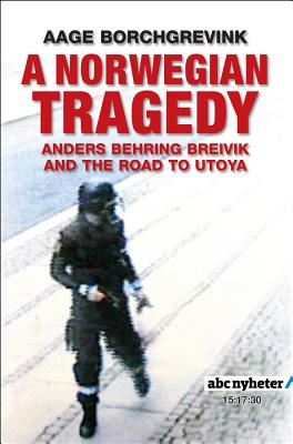 Image for A Norwegian Tragedy: Anders Behring Breivik and the Massacre on Utøya