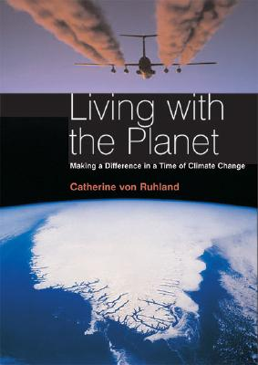 Image for Living with the Planet: Making a Difference in a Time of Climate Change (Paperback)