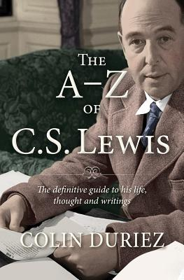 Image for The A-Z of C S Lewis: A Complete Guide to His Life, Thoughts and Writings