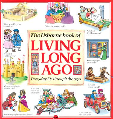 Image for The Usborne Book of Living Long Ago: Everyday life through the Ages (Explainers)