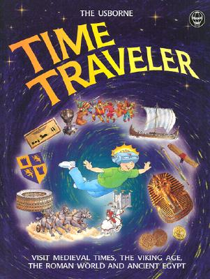 Time Traveler: Visit Medieval Times, the Viking Age, the Roman World and Ancient Egypt (Usborne Time Traveler), Judy Hindley,James Graham-Campbell,Patricia Vanags