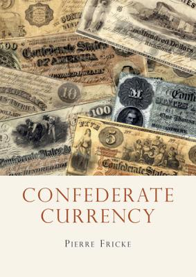 Image for Confederate Currency (Shire Library USA)