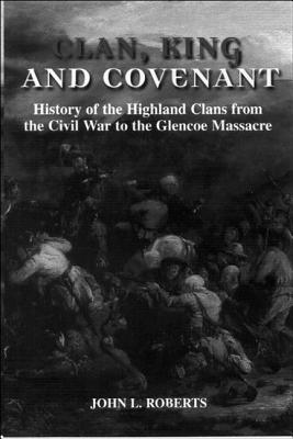 Image for Clan, King and Covenant: History of the Highland Clans from the Civil War to the GlencoeMassacre