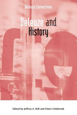 Deleuze and History (Deleuze Connections EUP) 1st Edition, Jeffrey A. Bell (Editor), Claire Colebrook (Editor)