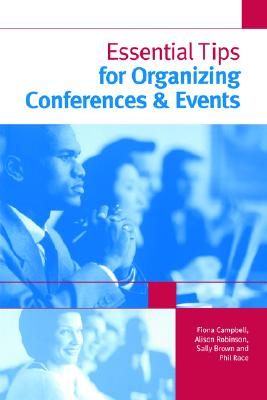 Essential Tips for Organizing Conferences & Events, Brown, Sally; Campbell, Fiona; Race, Phil; Robinson, Alison