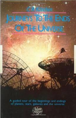 Image for Journeys to the Ends of the Universe: A guided tour of the beginnings and endings of planets, stars, galaxies and the universe