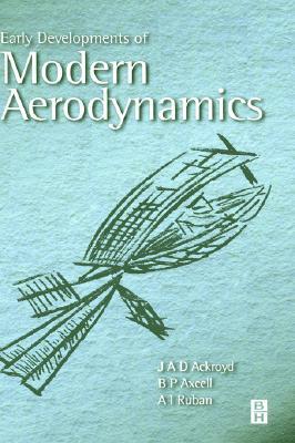 Early Developments of Modern Aerodynamics, Ackroyd, J.A.D; Axcell, B.P.