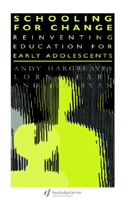 Schooling for Change: Reinventing Education for Early Adolescents (Teachers' Library), Earl, Lorna; Hargreaves, Andy; Ryan, Jim