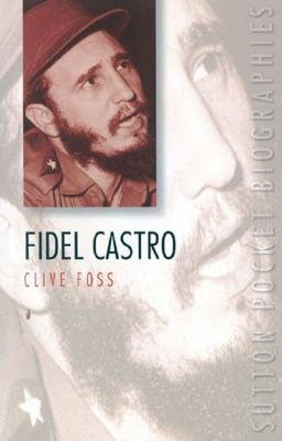 Fidel Castro (Sutton Pocket Biographies), Foss, Clive