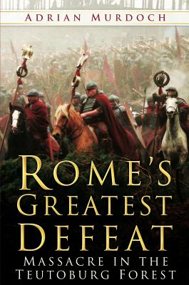 Image for Rome's Greatest Defeat: Massacre in the Teutoburg Forest