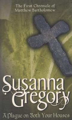 "A Plague on Both Your Houses (Matthew Bartholomew Chronicles), ""Gregory, Susanna"""