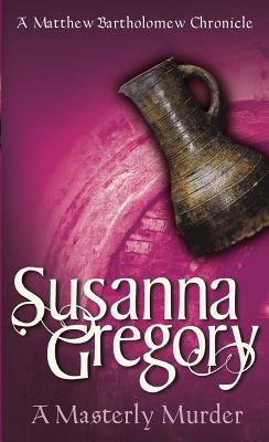 A Masterly Murder (Matthew Bartholomew Chronicles), Susanna Gregory