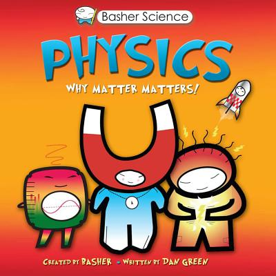 Image for Basher Physics: Why Matter Matters!
