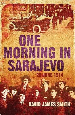 Image for One Morning in Sarajevo: 28 June 1914