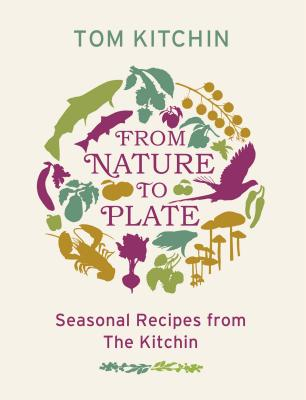 Image for From Nature to Plate: Seasonal Recipes from The Kitchin