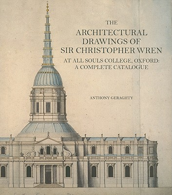 Image for The Architectural Drawings of Sir Christopher Wren at All Souls College, Oxford : a Complete Catalogue