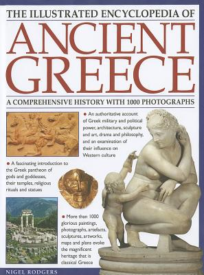 The Illustrated Encyclopedia of Ancient Greece: a Comprehensive History with 1000 Photographs, Nigel Rodgers