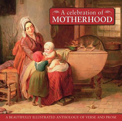 A Celebration of Motherhood: A Beautifully Illustrated Anthology of Verse and Prose, Edited by Fiona Hunter