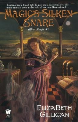 Magic's Silken Snare (Silken Magic # 1), Elizabeth Gilligan