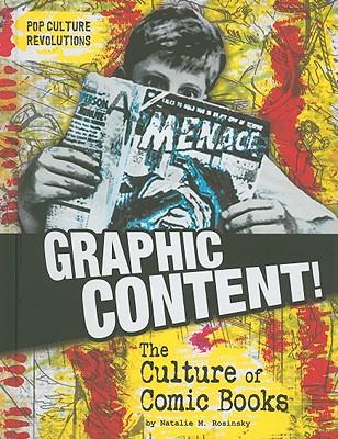 "Graphic Content!: The Culture of Comic Books (Pop Culture Revolutions), ""Rosinsky, Natalie M."""
