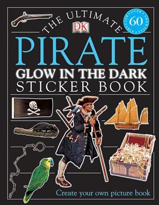 Ultimate Sticker Book: Glow in the Dark: Pirate (Ultimate Sticker Books), DK Publishing